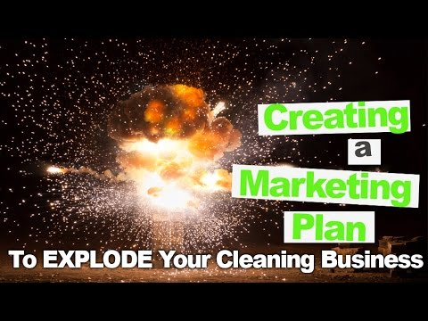 Learn How to Create a Cleaning Service Marketing Plan That EXPLODES Your Business