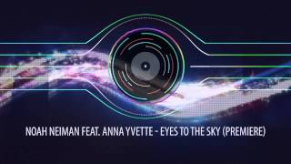 Noah Neiman feat. Anna Yvette - Eyes To The Sky (Premiere)