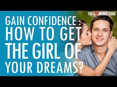 Gain Confidence: How To Get The Girl Of Your Dreams