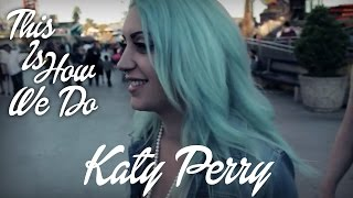 "Katy Perry - ""This Is How We Do"" (Cover By The Animal In Me)"