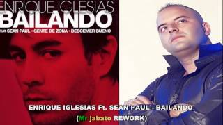 ENRIQUE IGLESIAS Ft. SEAN PAUL - BAILANDO (Mr jabato REWORK)