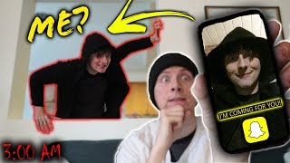 DO NOT SNAPCHAT YOURSELF AT 3 AM!! (GON...