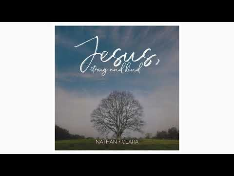 Jesus, Strong and Kind (feat. Andy Leftwich) - Nathan & Clara