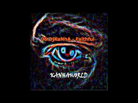 06 DjKaNhA - Faithful
