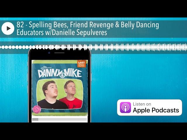 82 - Spelling Bees, Friend Revenge & Belly Dancing Educators w/Danielle Sepulveres