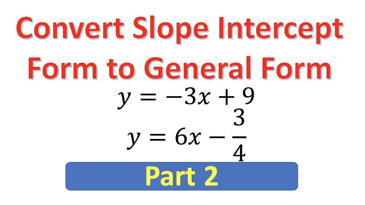 intercept form to general form  GSI16 Converting Slope Intercept Form to General Form of Linear Equations  (Part 16)