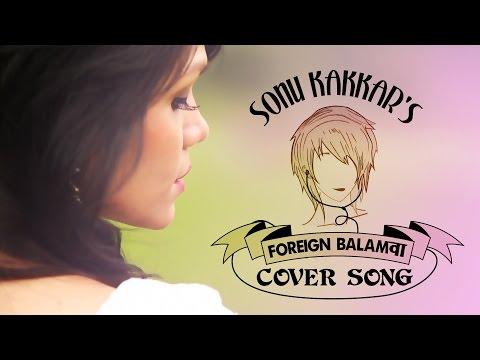 Foreign Balamwa by Sonu Kakkar | Full Cover Song