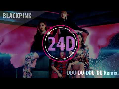 BLACKPINK - DDU-DU DDU-DU(뚜두뚜두) (Remix)(24D AUDIO)🎧