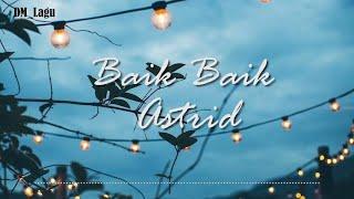 Download Baik Baik - Astrid ( Lirik )