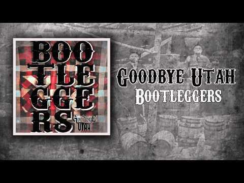 Goodbye Utah - Bootleggers [NEW SONG 2013]