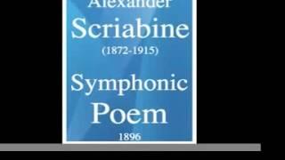 Alexander Scriabine (1872-1915) : Symphonic Poem (1896)