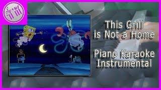 """This Grill Is Not a Home"" - Spongebob Squarepants    [Romantic Piano Karaoke Instrumental]"