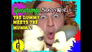 Goosebumps SlappyWorld - The Dummy Meets The Mummy!
