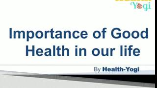 ... : why is good health important in life? importance of life, the health...