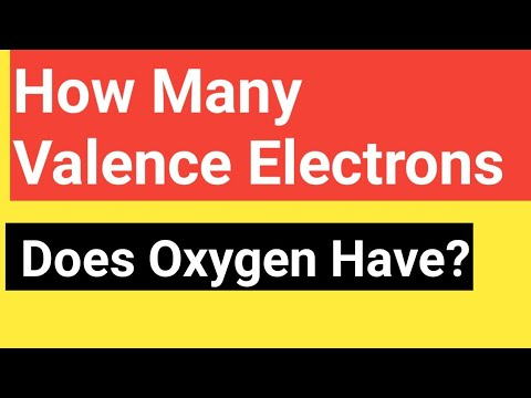 How Many Valence Electrons Does Oxygen Have?||Number Of Valence Electrons In|Of|for Oxygen