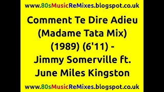 Comment Te Dire Adieu (Madame Tata Mix) - Jimmy Sommerville ft. June Miles Kingston | 80s Club Mixes