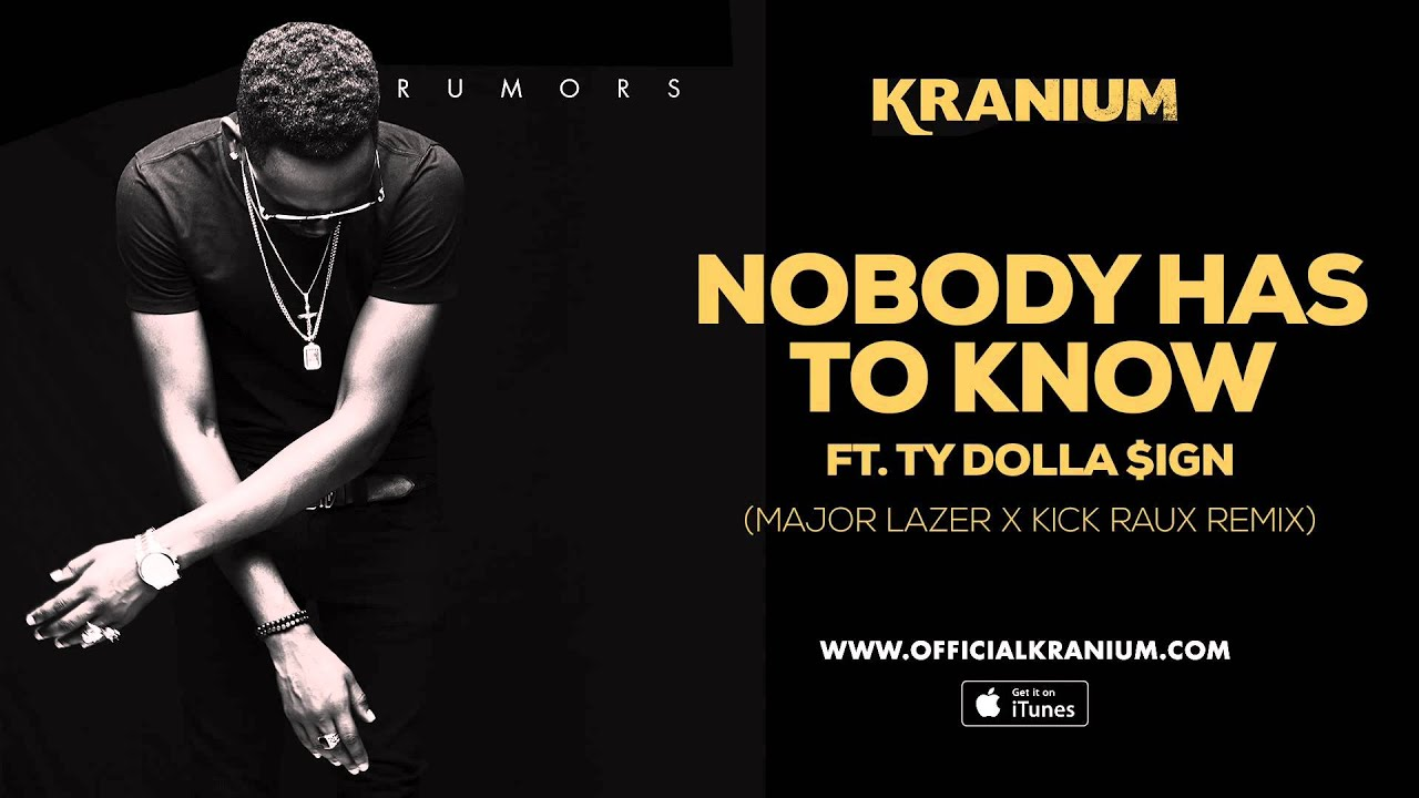 Download Kranium - Nobody Has To Know  feat. Ty Dollar $ign ( Major Lazer & Kickraux)  (Official Audio)