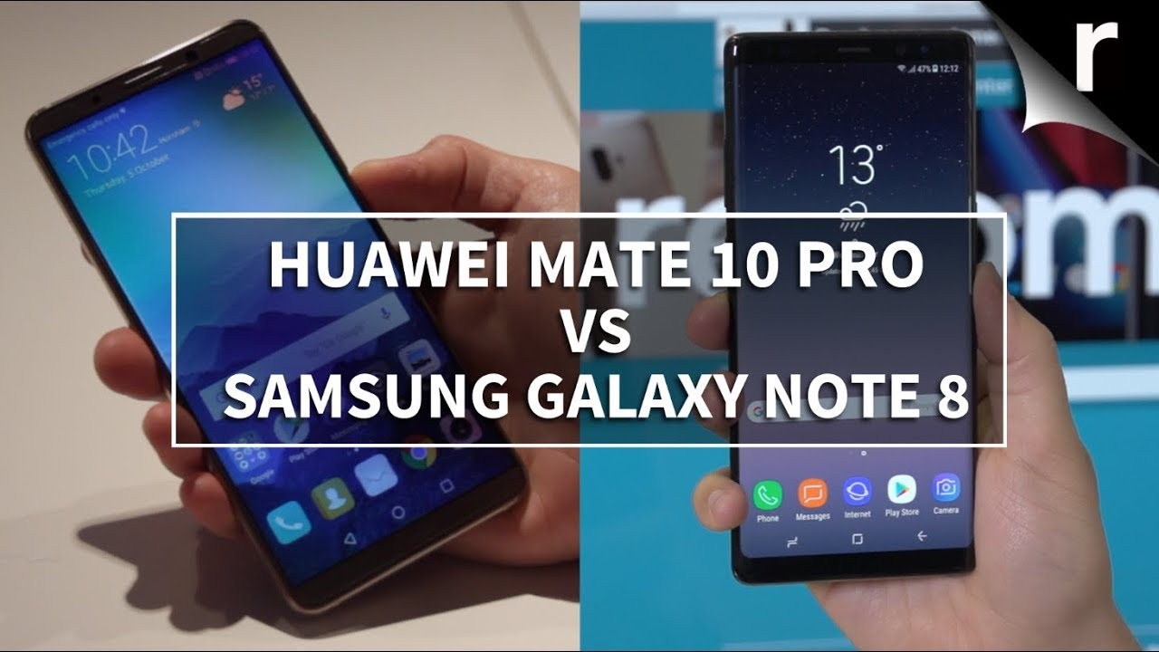 Mate 10 Pro vs Galaxy Note 8: Huawei or Samsung?