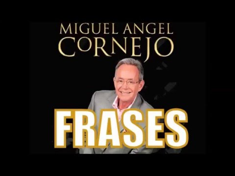 Frases De Miguel Angel Cornejo Youtube