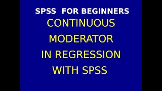 48  Continuous Moderator in Regression with SPSS Part 2
