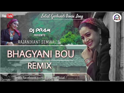 Bhagyani Bou Remix Version By DJ PRAM - Rajanikant Semwal New Garhwali DJ Remix Song 2018