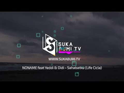 NONAME feat Yeddi & Didi   Sahabatku Life Cicla