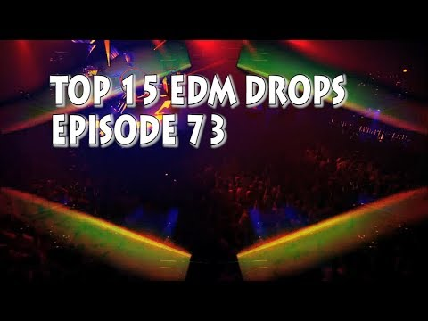 [Top 15] Best EDM DROPS Ep #73