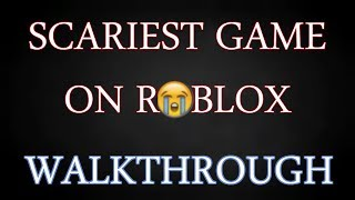 Roblox - Scariest Game Ever - Walkthrough