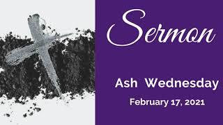 Sermon, Ash Wednesday, February 17, 2021