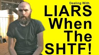 Liars and Lying When The SHTF - How To Handle A LIAR Now BEFORE The Grid Goes Down!