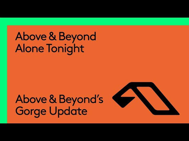 Above & Beyond - Alone Tonight (Above & Beyond's Gorge Update)