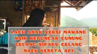 Download LAGU ANAK VERSI MAWANG #part1 NAIK KEPUNCAK GUNUNG,GELANG SIPAKU GELANG,KERETA API
