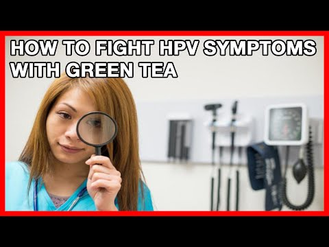 HPV And Green Tea How To Fight HPV Symptoms With Green Tea