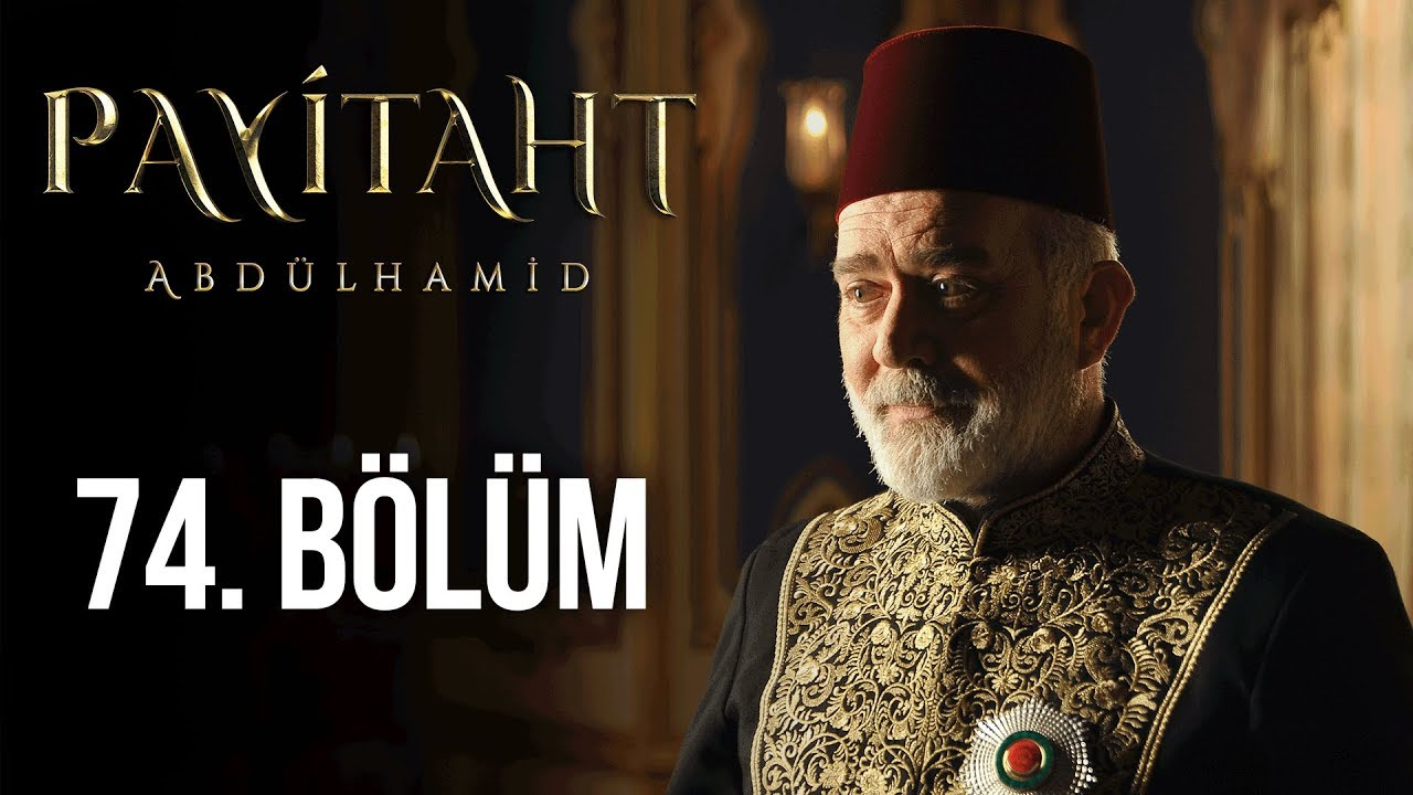 Payitaht Abdülhamid 74. Bölüm (HD)