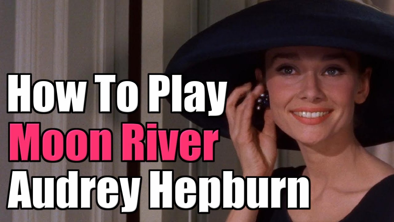 How To Play Moon River The Audrey Hepburn Version From Breakfast