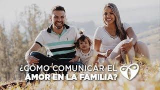 ¿Cómo comunicar el Amor en la familia?
