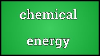 Chemical energy Meaning