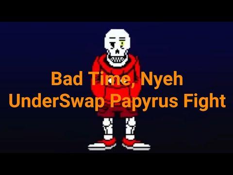Bad Time, Nyeh  Sans Simulator: UnderSwap Papyrus Fight