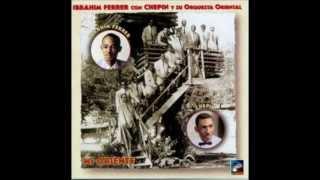 Ibrahim Ferrer con Chepín Chovén y su Orquesta Oriental - Bodas De Oro