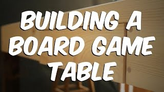 Episode 13: Building a Board Game Table