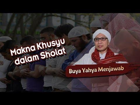 Makna Khusyu dalam Sholat - Buya Yahya Menjawab