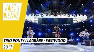 Trio Ponty - Lagrene - Eastwood - Jazz à Vienne 2017- Live