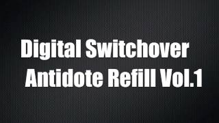 Digital Switchover Antidote Refill Vol.1 (Out now!)