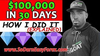 $100K In 30 Days (HOW I DID IT) Explained -  So Darn Easy Forex™