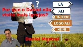Daniel Mastral - Por que o Daniel não visita mais igrejas?