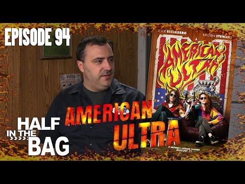 Half in the Bag Episode 94: American Ultra