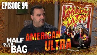 Half in the Bag Episode 94: American Ultra