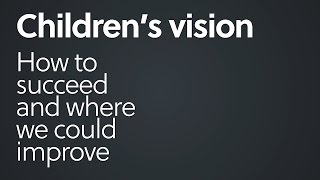 Children's vision: How to succeed and where we could improve