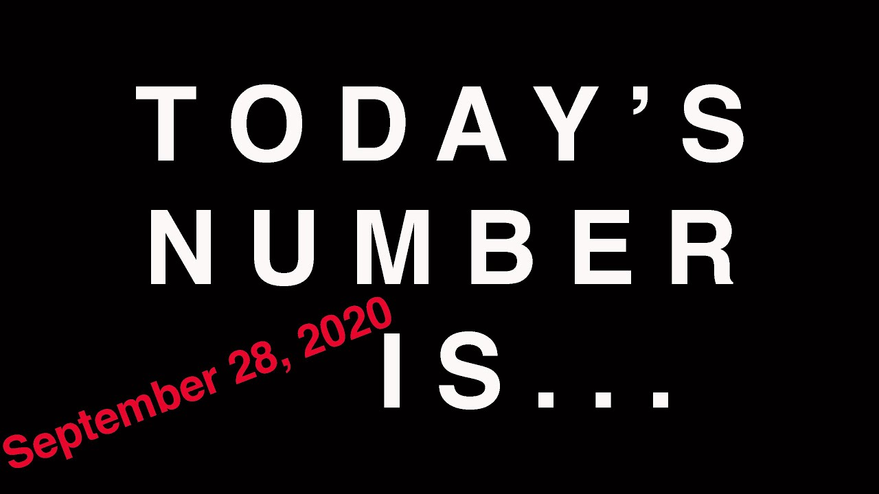 TODAY'S NUMBER IS... 9/28/20