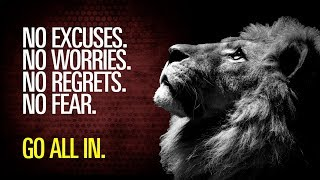 No Excuses, No Worries, No Regrets, No Fear! GO ALL IN! - Motivation for Success